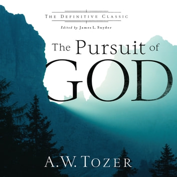 The Pursuit of God (The Definitive Classic) audiobook by A.W. Tozer