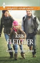 Dating a Single Dad ebook by Kris Fletcher