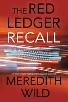 Recall: The Red Ledger - Parts 4, 5 & 6 (Volume 2) ebook by Meredith Wild