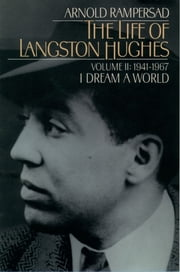 The Life of Langston Hughes - Volume II: 1941-1967, I Dream a World ebook by Arnold Rampersad