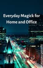 Everyday Magick for Home and Office ebook by Morgana Greene