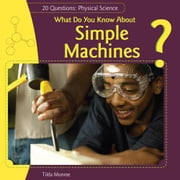 What Do You Know about Simple Machines? ebook by Monroe, Tilda
