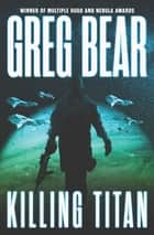 Killing Titan ebook by Greg Bear