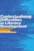 Contextualising Difficulties in Literacy Development - Exploring Politics, Culture, Ethnicity and Ethics ebook by Gavin Reid, Janet Soler, Janice Wearmouth
