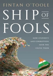 Ship of Fools - How Stupidity and Corruption Sank the Celtic Tiger ebook by Fintan O'Toole