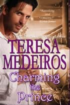 Charming the Prince ebook by Teresa Medeiros