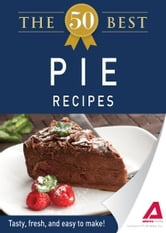 The 50 Best Pie Recipes: Tasty, fresh, and easy to make! ebook by Editors of Adams Media