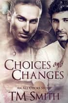 Choices and Changes - All Cocks Stories, #7 ebook by TM Smith