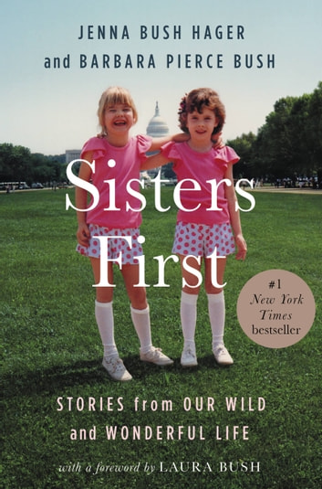 Sisters First - Stories from Our Wild and Wonderful Life ebook by Jenna Bush Hager,Barbara Pierce Bush