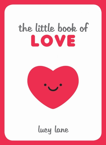 The Little Book of Love: Tips, Techniques and Quotes to Help You Spark Romance ebook by Lucy Lane
