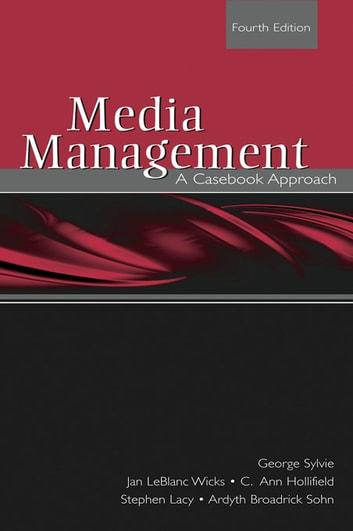 Media Management - A Casebook Approach ebook by George Sylvie,Jan Wicks, LeBlanc,C. Ann Hollifield,Stephen Lacy,Ardyth Sohn, Broadrick