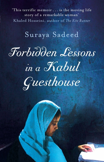 Forbidden Lessons In A Kabul Guesthouse - The True Story of a Woman Who Risked Everything to Bring Hope to Afghanistan ebook by Suraya Sadeed,Damien Lewis