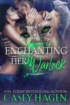 Enchanting Her Warlock - Wolves & Warlocks, #3 ebook by Casey Hagen