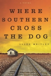 Where Southern Cross the Dog ebook by Allen Whitley