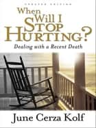 When Will I Stop Hurting? ebook by June Cerza Kolf