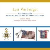 Lest We Forget - Masterpieces of Patriotic Jewelry and Military Decorations ebook by Judith Price