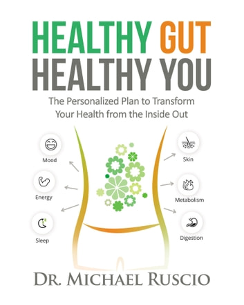 Healthy Gut, Healthy You: The Personalized Plan to Transform Your Health from the Inside Out ebook by Michael Ruscio