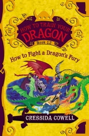 How to Train Your Dragon: How to Fight a Dragon's Fury ebook by Cressida Cowell