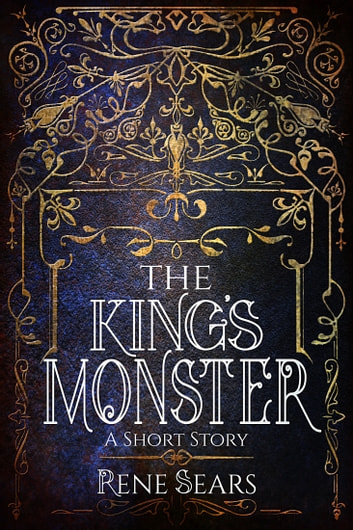The King's Monster - A Short Story ebook by Rene Sears