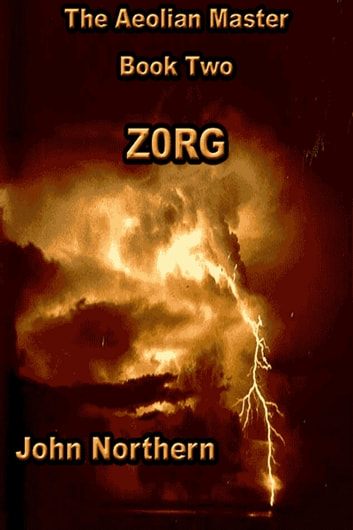 The Aeolian Master: Book Two - ZORG ebook by John Northern