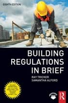Building Regulations in Brief ebook by Ray Tricker, Samantha Alford
