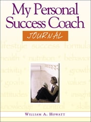 My Personal Success Coach Journal ebook by Howatt, William, A.