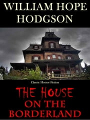 The House on the Borderland: Classic Horror Fiction ebook by William Hope Hodgson