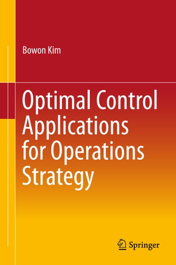 Optimal control applications for operations strategy ebook by bowon optimal control applications for operations strategy ebook by bowon kim fandeluxe Image collections