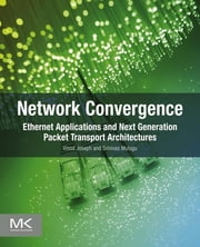 Network Convergence - Ethernet Applications and Next Generation Packet Transport Architectures ebook by Vinod Joseph,Srinivas Mulugu