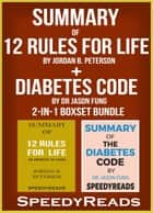 Summary of 12 Rules for Life: An Antidote to Chaos by Jordan B. Peterson + Summary of Diabetes Code by Dr Jason Fung 2-in-1 Boxset Bundle ebook by SpeedyReads