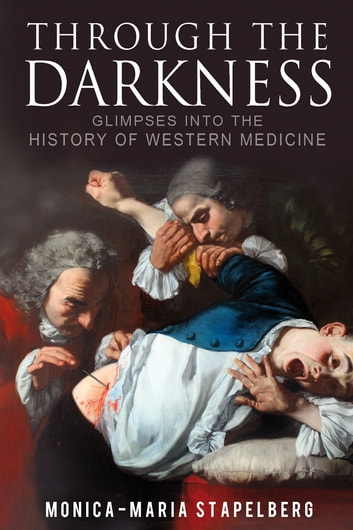 Through the Darkness - Glimpses into the History of Western Medicine ebook by Monica-Maria Stapelberg