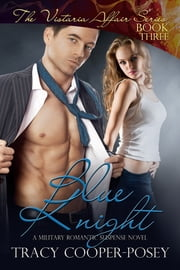 Blue Knight - A Military Romantic Suspense Novel ebook by Tracy Cooper-Posey