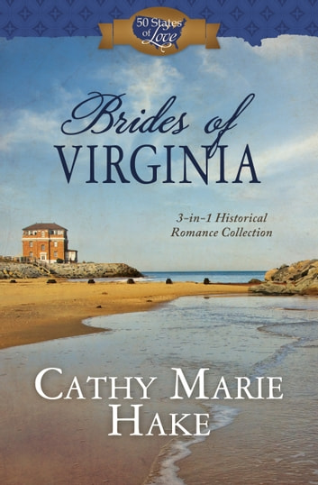 Brides of Virginia - 3-in-1 Historical Romance Collection ebook by Cathy Marie Hake