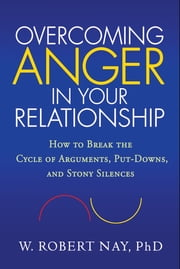 Overcoming Anger in Your Relationship - How to Break the Cycle of Arguments, Put-Downs, and Stony Silences ebook by Kobo.Web.Store.Products.Fields.ContributorFieldViewModel