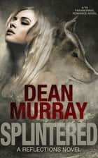 Splintered: A YA Paranormal Romance Novel (Volume 3 of the Reflections Books) ebook by Dean Murray