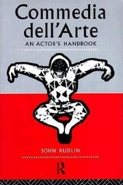 Commedia Dell'arte: An Actor's Handbook ebook by Rudlin, John