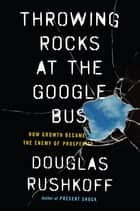 Throwing Rocks at the Google Bus ebook by Douglas Rushkoff