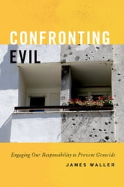 Confronting Evil - Engaging Our Responsibility to Prevent Genocide ebook by James Waller