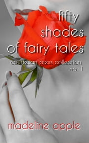 50 Shades of Fairy Tales: Courtesan Press Collection No. 1 ebook by Madeline Apple