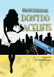 Brain Surgeons Don't Do Facelifts ebook by Dafi Shanti
