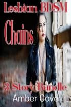 Lesbian BDSM Chains 3 Story Bundle ebook by Amber Cove