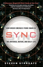 Sync - How Order Emerges from Chaos In the Universe, Nature, and Daily Life ebook by Steven H. Strogatz