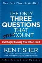 The Only Three Questions That Still Count - Investing By Knowing What Others Don't ebook by Kenneth L. Fisher, Jennifer Chou, Lara W. Hoffmans