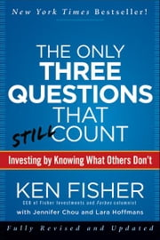 The Only Three Questions That Still Count - Investing By Knowing What Others Don't ebook by Kenneth L. Fisher,Jennifer Chou,Lara Hoffmans