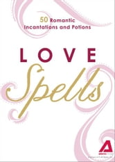 Love Spells: 50 Romantic Incantations and Potions ebook by Editors of Adams Media