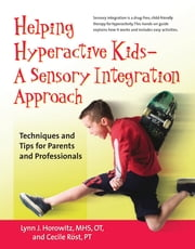 Helping Hyperactive Kids ? A Sensory Integration Approach - Techniques and Tips for Parents and Professionals ebook by Ms. Lynn J. Horowitz, MHS, OT,Cecile Rost