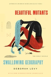 Beautiful Mutants and Swallowing Geography ebook by Deborah Levy