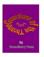 Guardians of the Throne; Part I ebook by Rose-Merry Unan