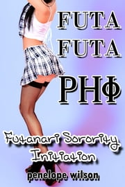 Futa Futa Phi: Futanari Sorority Initiation ebook by Penelope Wilson