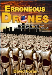 Erroneous Drones - Saving the Economy from Legions of Self-Destructive Liberals ebook by David Foran